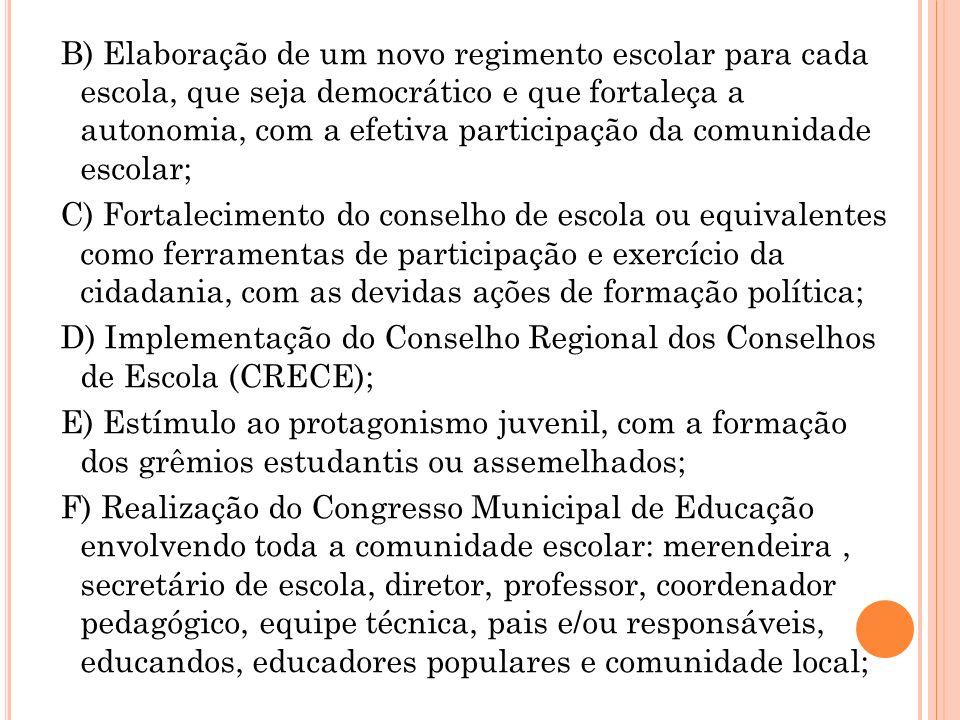 B) Elaboração de um novo regimento escolar para cada escola, que seja democrático e que fortaleça a autonomia, com a efetiva participação da comunidade escolar;