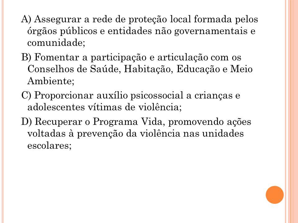 A) Assegurar a rede de proteção local formada pelos órgãos públicos e entidades não governamentais e comunidade;