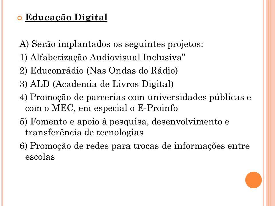 Educação DigitalA) Serão implantados os seguintes projetos: 1) Alfabetização Audiovisual Inclusiva