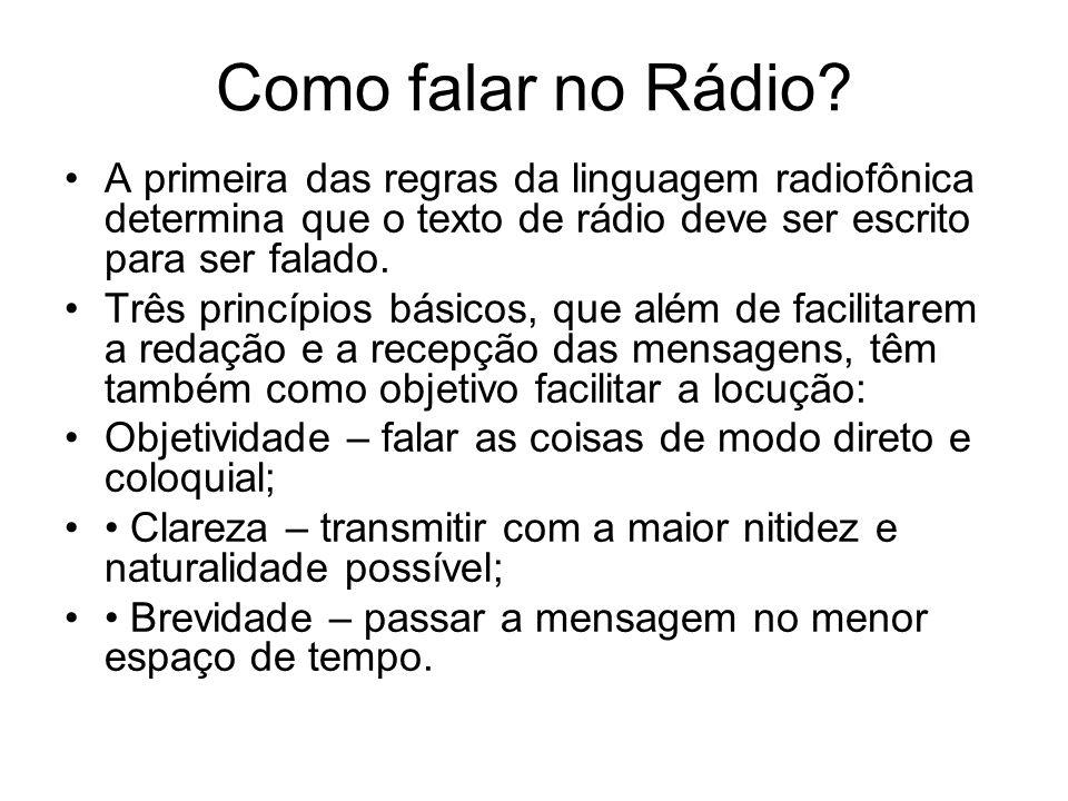 Como falar no Rádio A primeira das regras da linguagem radiofônica determina que o texto de rádio deve ser escrito para ser falado.