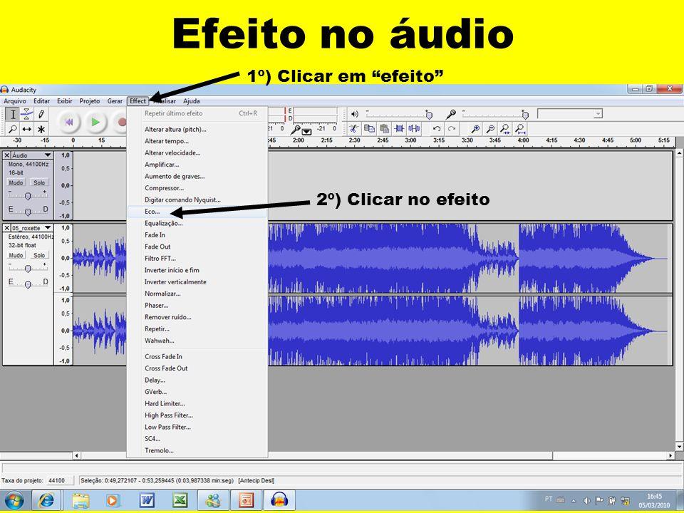 Efeito no áudio 1º) Clicar em efeito 2º) Clicar no efeito