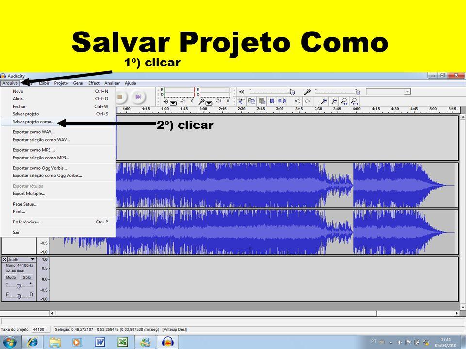 Salvar Projeto Como 1º) clicar 2º) clicar