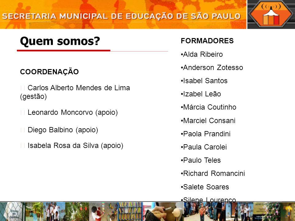 Quem somos FORMADORES •Alda Ribeiro •Anderson Zotesso •Isabel Santos