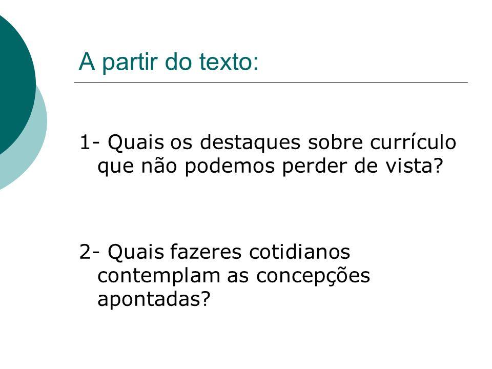 A partir do texto: 1- Quais os destaques sobre currículo que não podemos perder de vista