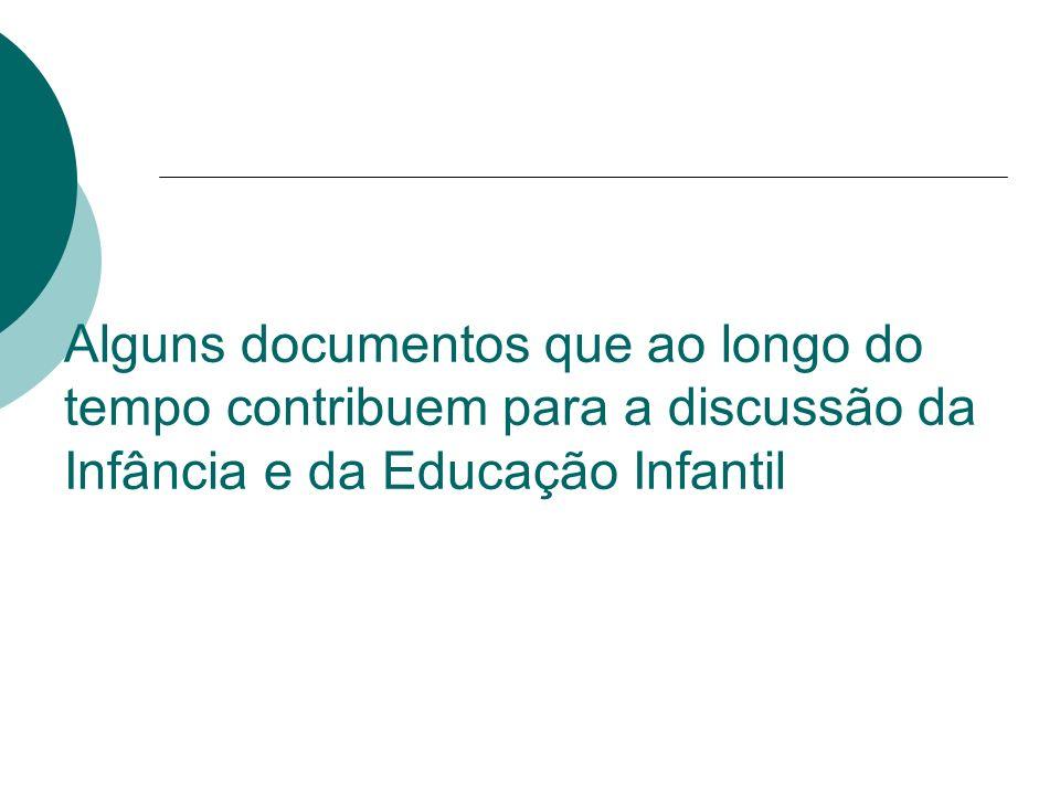 Alguns documentos que ao longo do tempo contribuem para a discussão da Infância e da Educação Infantil