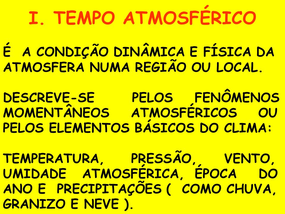 I. TEMPO ATMOSFÉRICO É A CONDIÇÃO DINÂMICA E FÍSICA DA ATMOSFERA NUMA REGIÃO OU LOCAL.