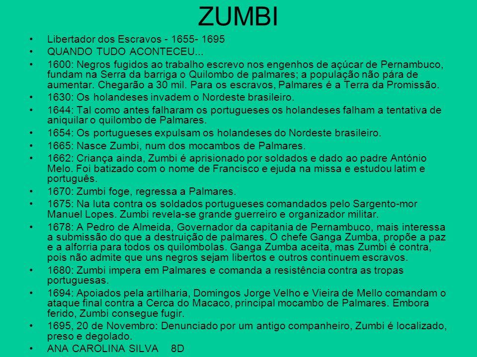 ZUMBI Libertador dos Escravos - 1655- 1695 QUANDO TUDO ACONTECEU...