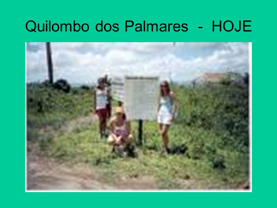 Quilombo dos Palmares - HOJE