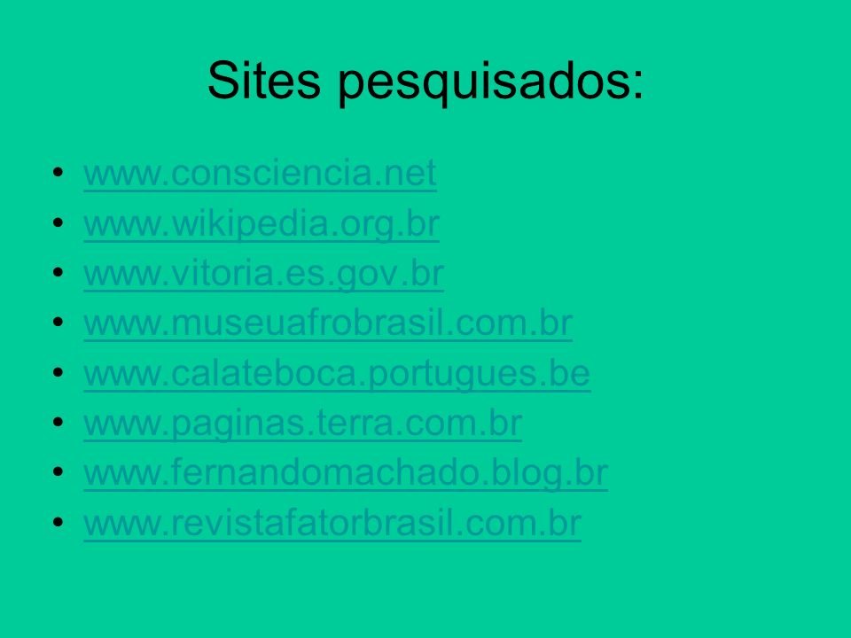 Sites pesquisados: www.consciencia.net www.wikipedia.org.br