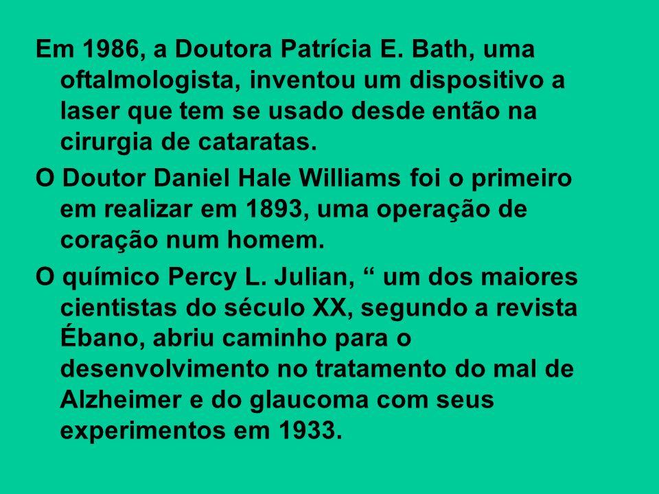Em 1986, a Doutora Patrícia E. Bath, uma oftalmologista, inventou um dispositivo a laser que tem se usado desde então na cirurgia de cataratas.