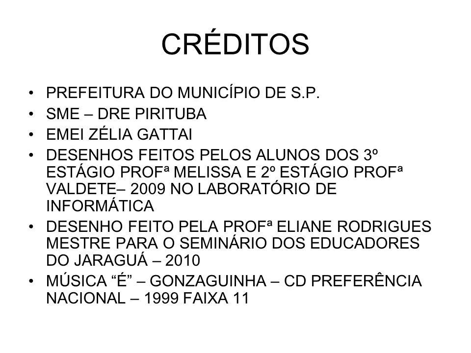 CRÉDITOS PREFEITURA DO MUNICÍPIO DE S.P. SME – DRE PIRITUBA