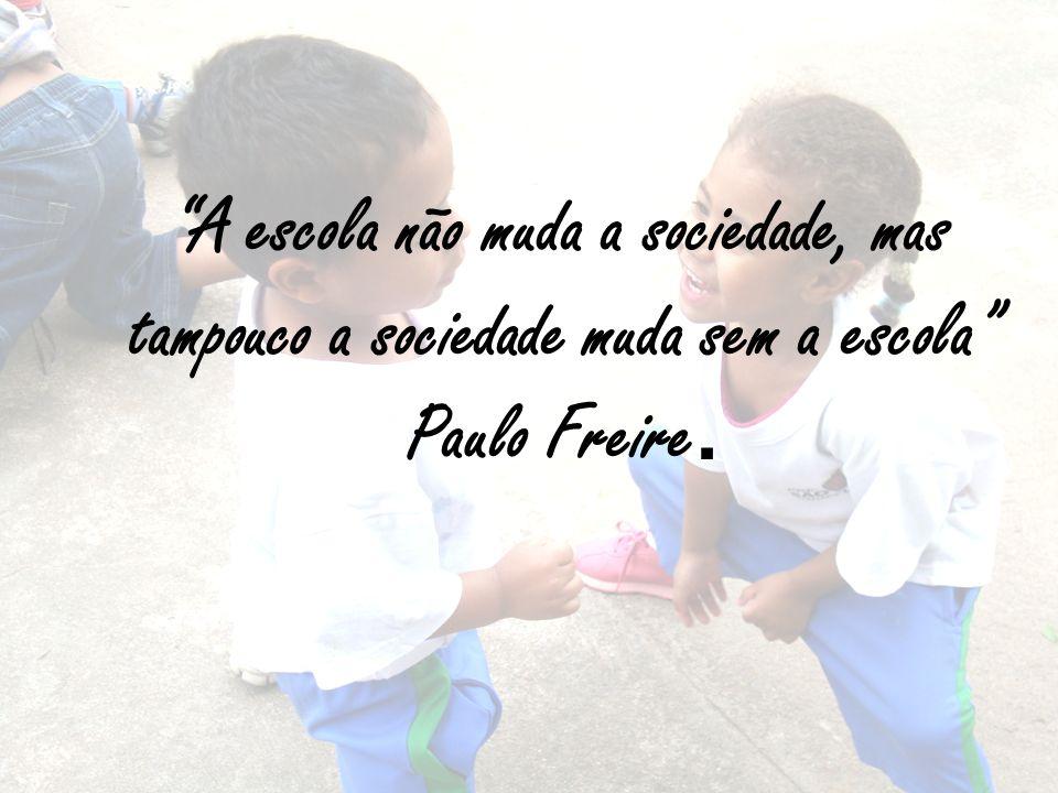 A escola não muda a sociedade, mas tampouco a sociedade muda sem a escola Paulo Freire.