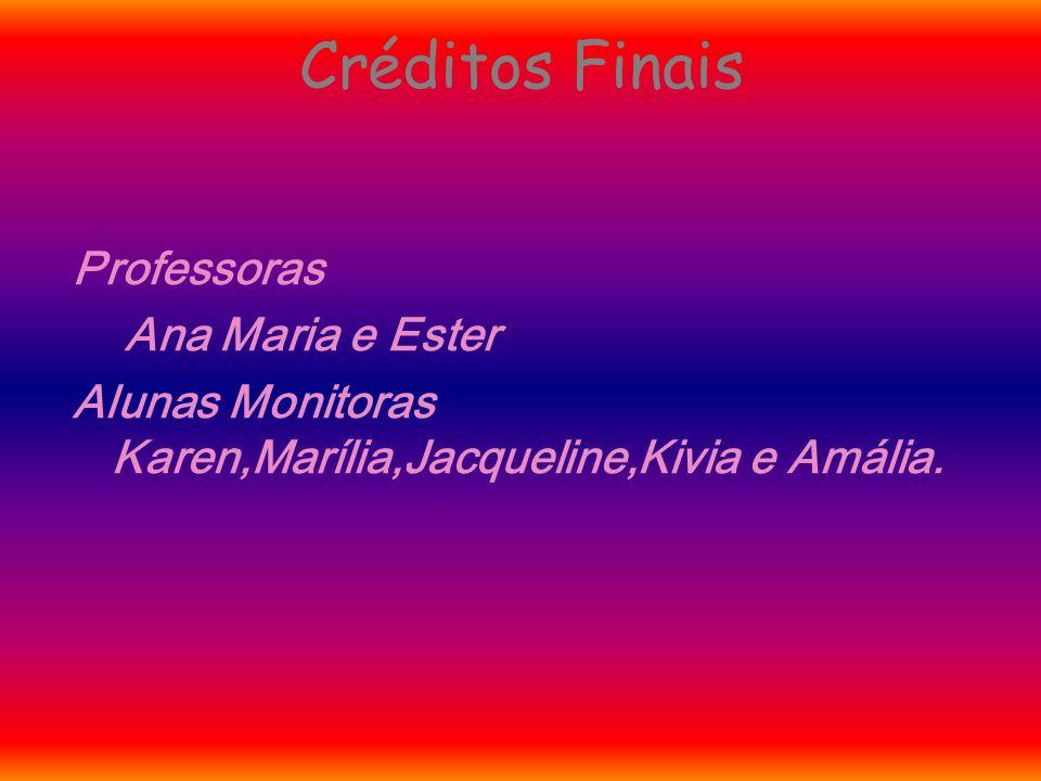 Créditos Finais Professoras Ana Maria e Ester