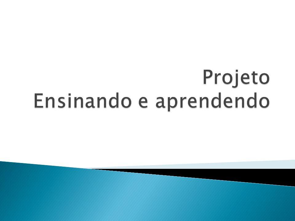 Projeto Ensinando e aprendendo