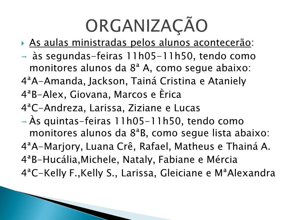 ORGANIZAÇÃO As aulas ministradas pelos alunos acontecerão: