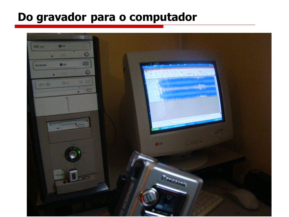 Do gravador para o computador
