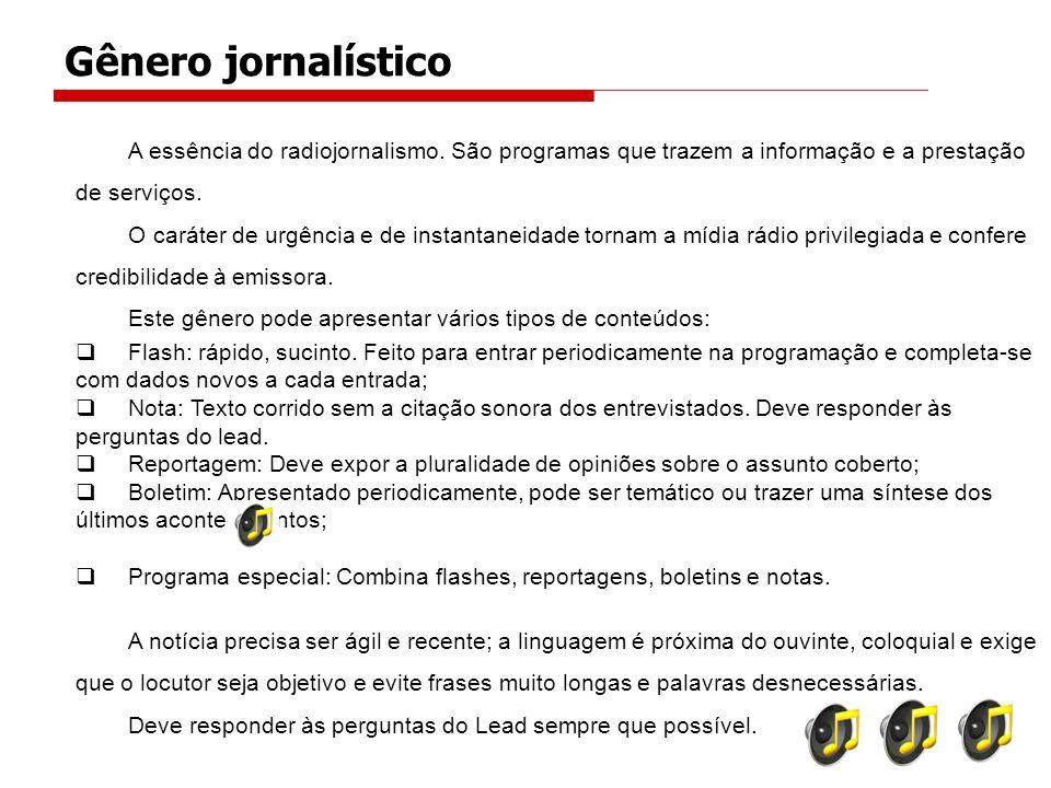 Gênero jornalístico A essência do radiojornalismo. São programas que trazem a informação e a prestação de serviços.