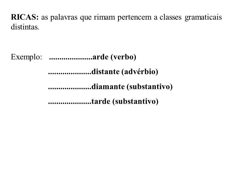 RICAS: as palavras que rimam pertencem a classes gramaticais distintas.