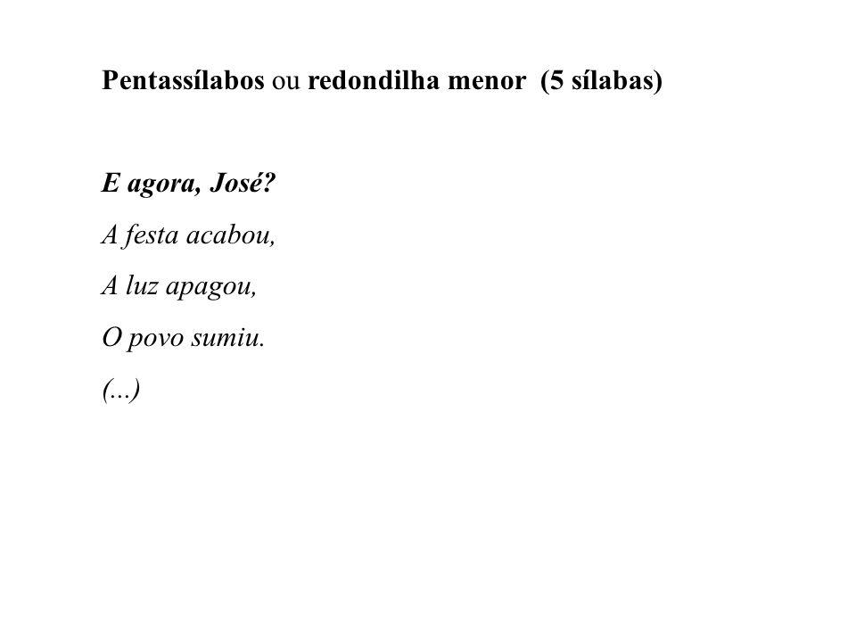 Pentassílabos ou redondilha menor (5 sílabas)