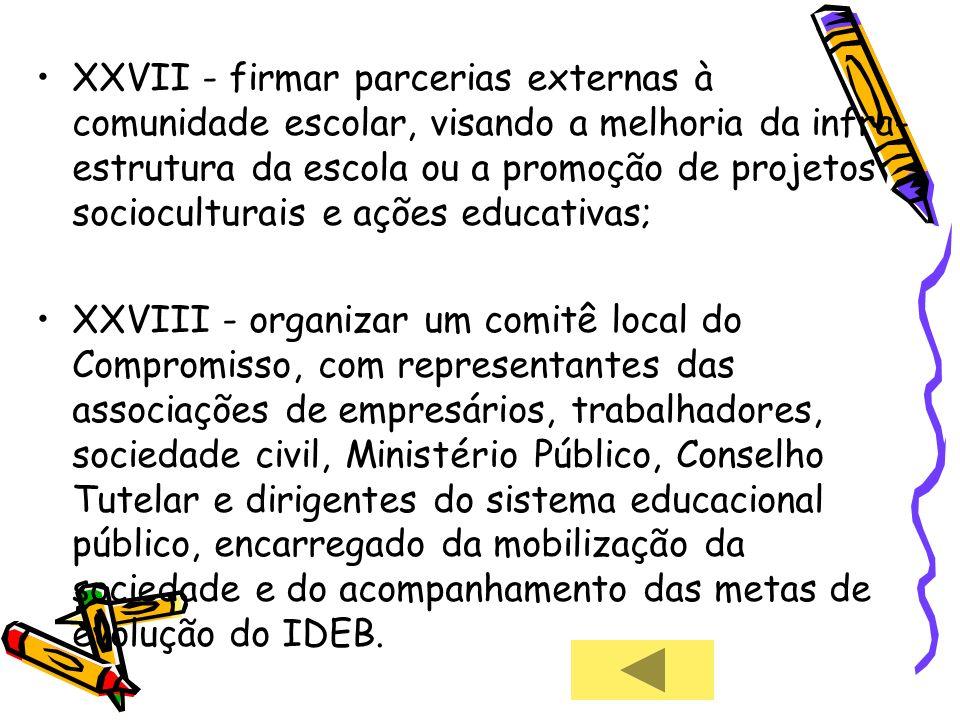 XXVII - firmar parcerias externas à comunidade escolar, visando a melhoria da infra-estrutura da escola ou a promoção de projetos socioculturais e ações educativas;