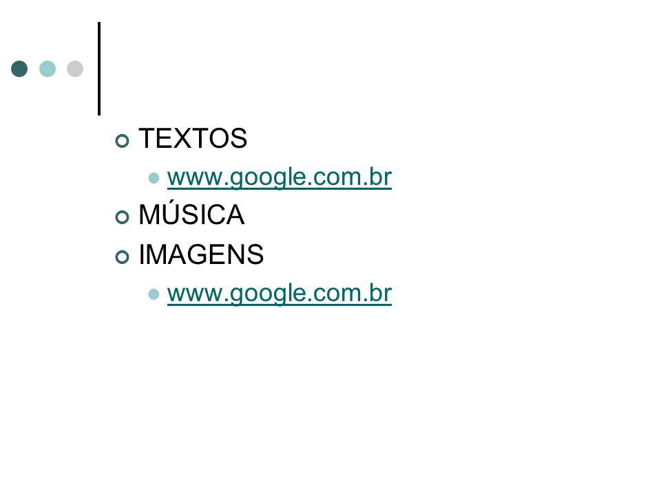 TEXTOS www.google.com.br MÚSICA IMAGENS