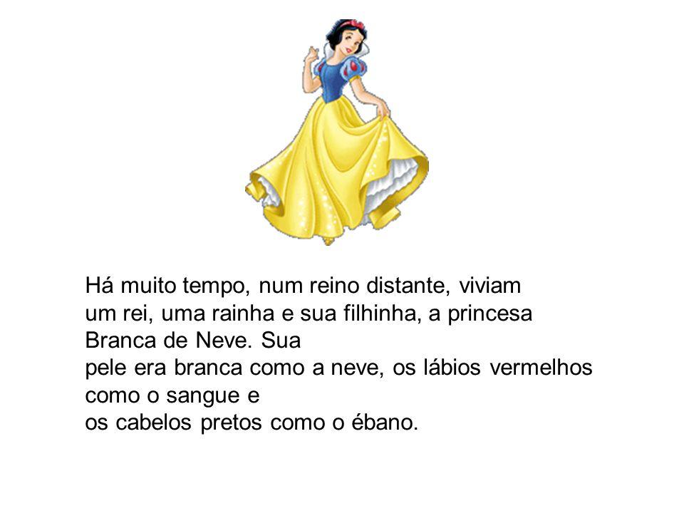 Há muito tempo, num reino distante, viviam um rei, uma rainha e sua filhinha, a princesa Branca de Neve.