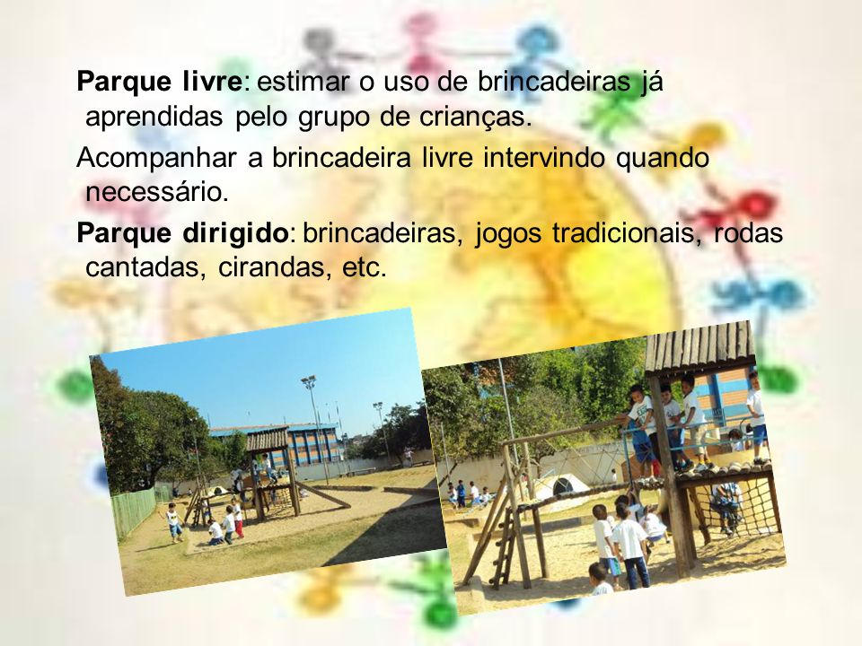 Parque livre: estimar o uso de brincadeiras já aprendidas pelo grupo de crianças.