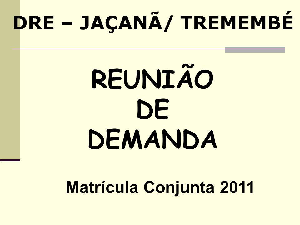 DRE – JAÇANÃ/ TREMEMBÉ REUNIÃO DE DEMANDA Matrícula Conjunta 2011