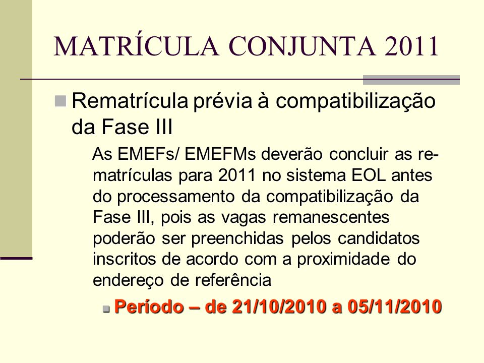 MATRÍCULA CONJUNTA 2011 Rematrícula prévia à compatibilização da Fase III.