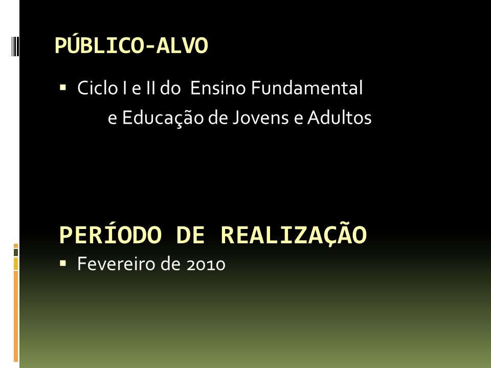 PERÍODO DE REALIZAÇÃO PÚBLICO-ALVO Ciclo I e II do Ensino Fundamental