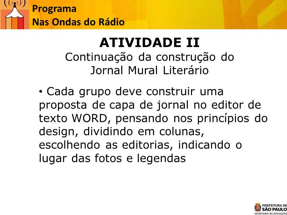 ATIVIDADE II Programa Nas Ondas do Rádio Continuação da construção do