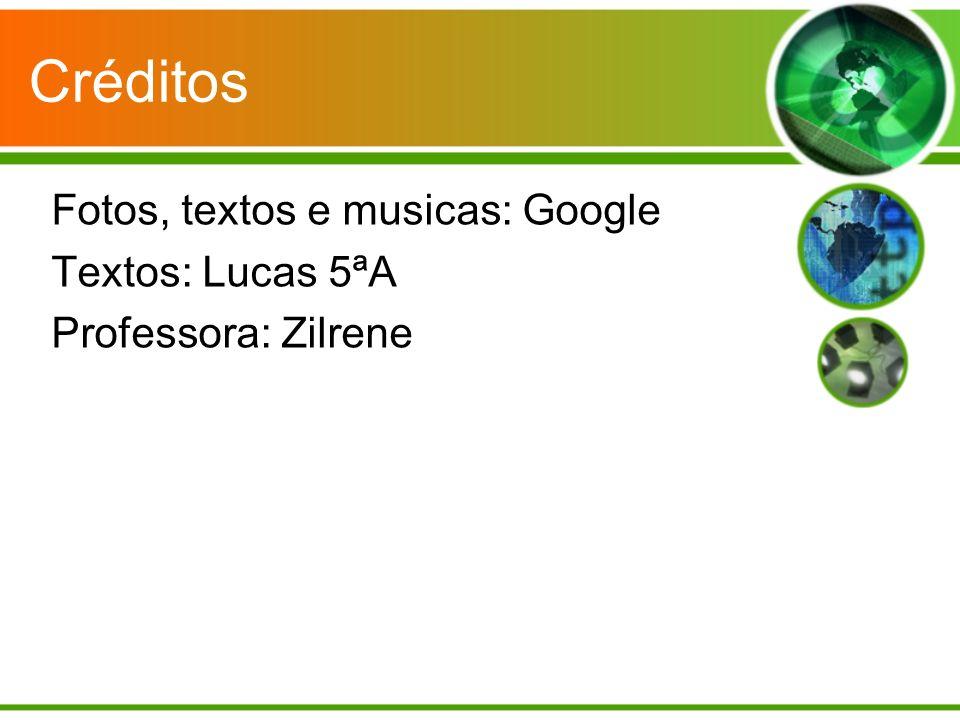 Créditos Fotos, textos e musicas: Google Textos: Lucas 5ªA