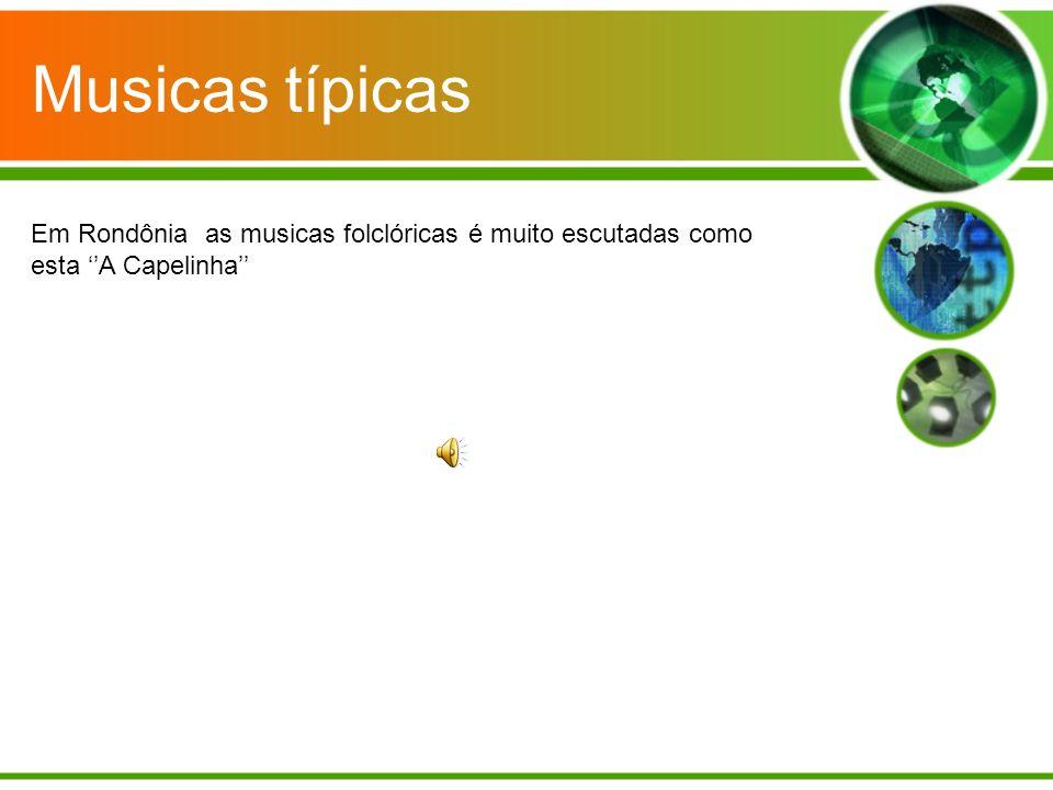 Musicas típicas Em Rondônia as musicas folclóricas é muito escutadas como esta ''A Capelinha''