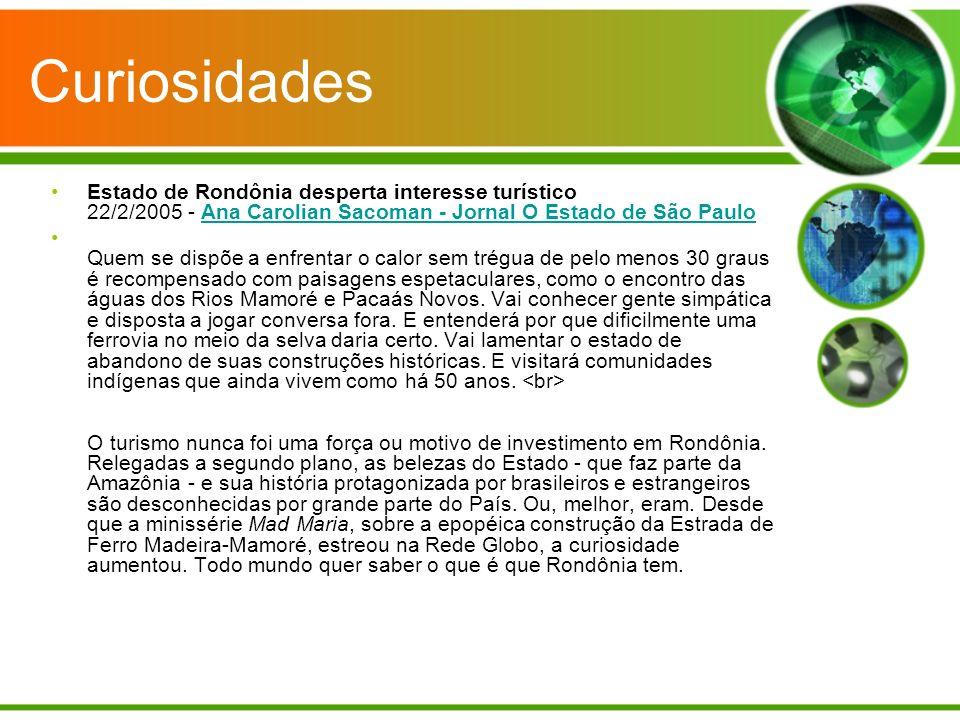 Curiosidades Estado de Rondônia desperta interesse turístico 22/2/2005 - Ana Carolian Sacoman - Jornal O Estado de São Paulo.