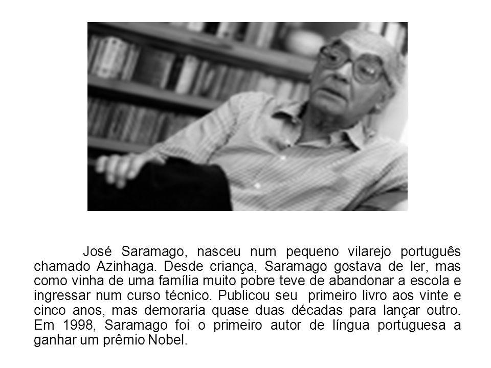 José Saramago, nasceu num pequeno vilarejo português chamado Azinhaga