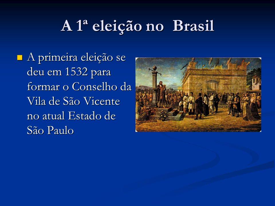 A 1ª eleição no Brasil A primeira eleição se deu em 1532 para formar o Conselho da Vila de São Vicente no atual Estado de São Paulo.