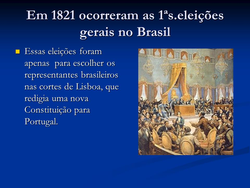 Em 1821 ocorreram as 1ªs.eleições gerais no Brasil
