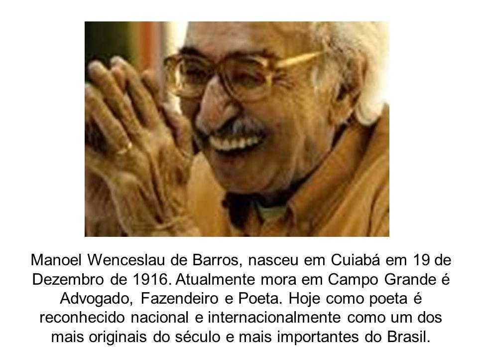Manoel Wenceslau de Barros, nasceu em Cuiabá em 19 de Dezembro de 1916