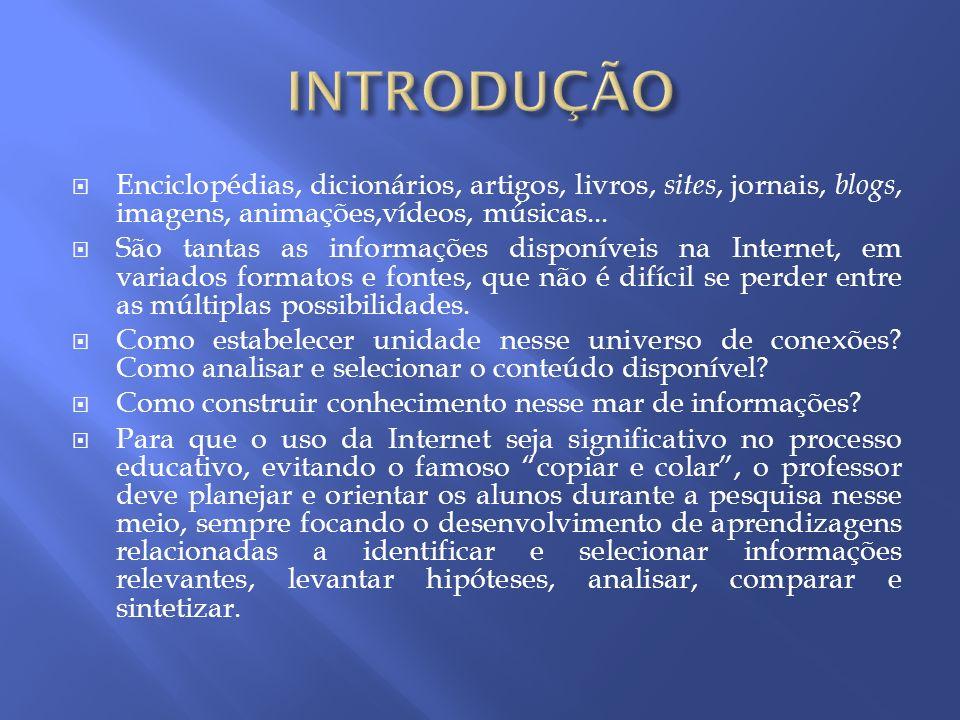 INTRODUÇÃO Enciclopédias, dicionários, artigos, livros, sites, jornais, blogs, imagens, animações,vídeos, músicas...