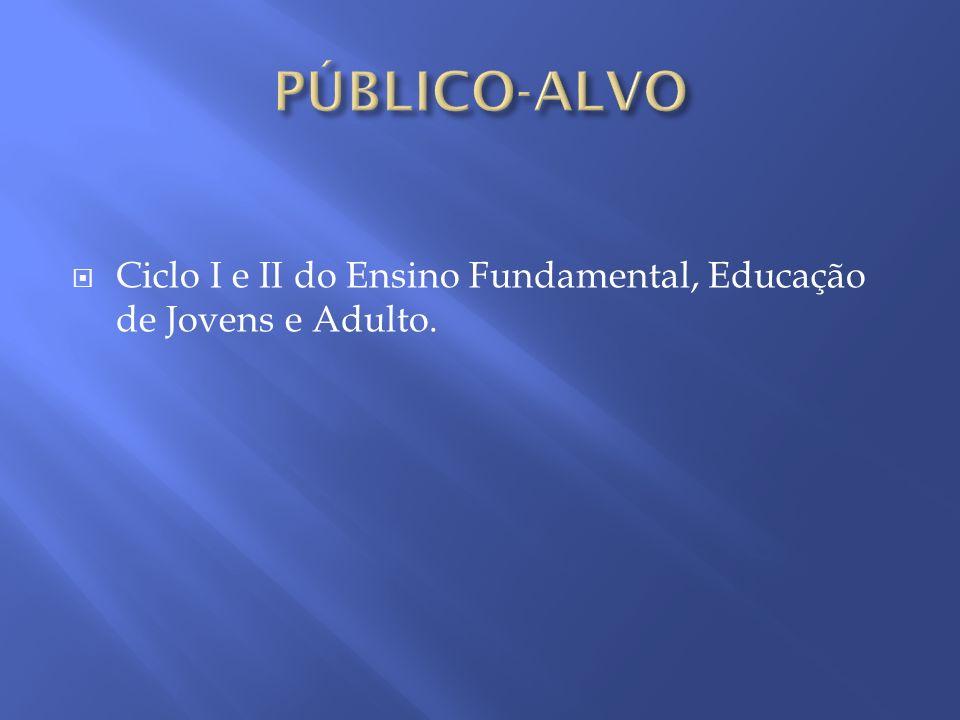 PÚBLICO-ALVO Ciclo I e II do Ensino Fundamental, Educação de Jovens e Adulto.