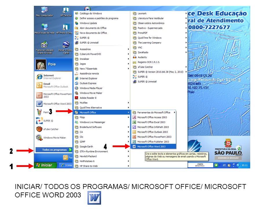 3 4 2 1 INICIAR/ TODOS OS PROGRAMAS/ MICROSOFT OFFICE/ MICROSOFT OFFICE WORD 2003