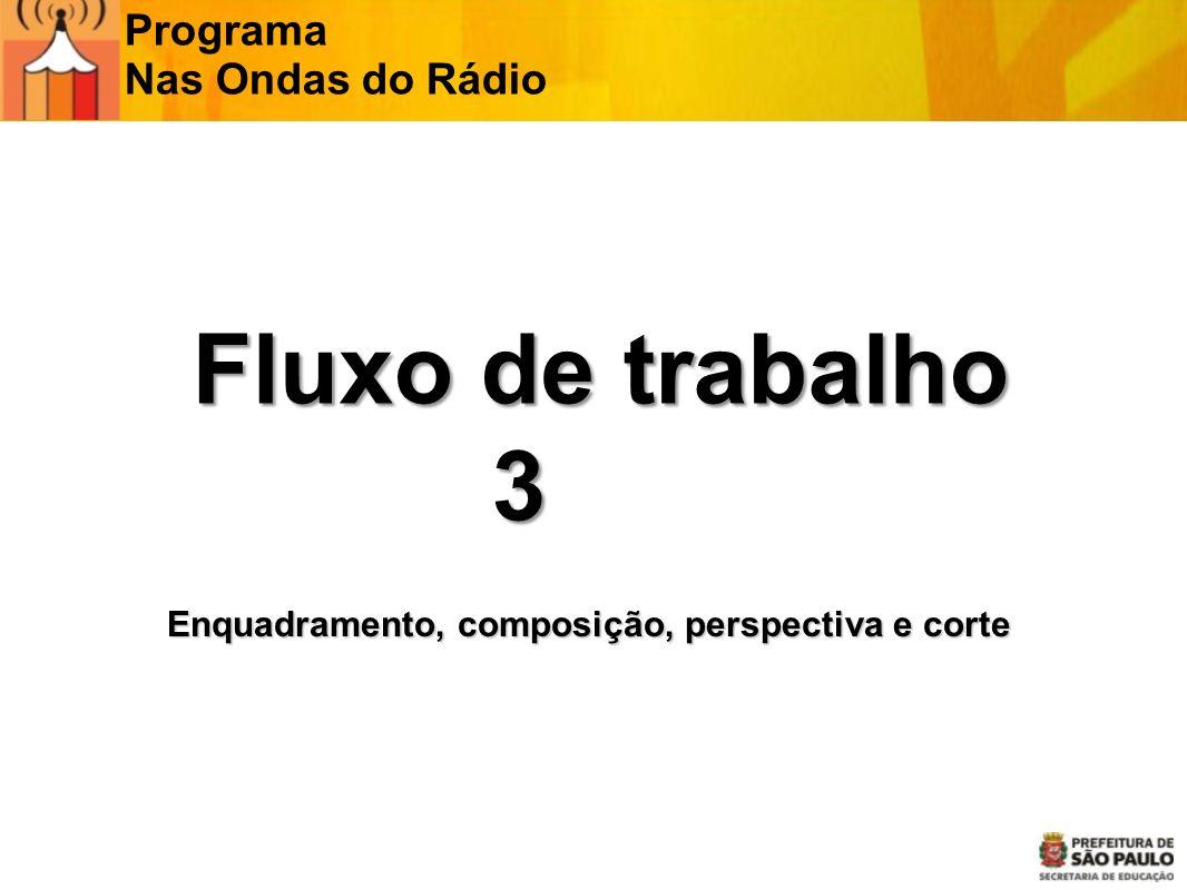 Fluxo de trabalho 3 Programa Nas Ondas do Rádio