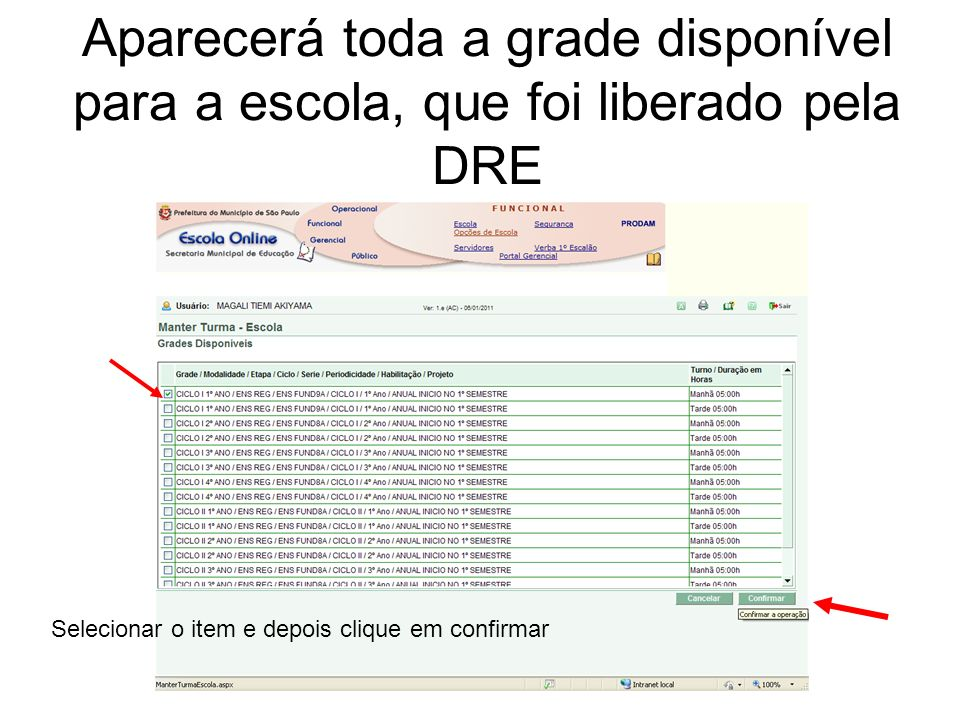 Aparecerá toda a grade disponível para a escola, que foi liberado pela DRE