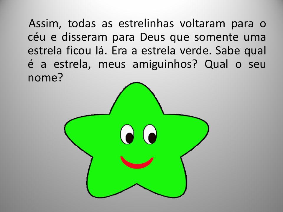Assim, todas as estrelinhas voltaram para o céu e disseram para Deus que somente uma estrela ficou lá.