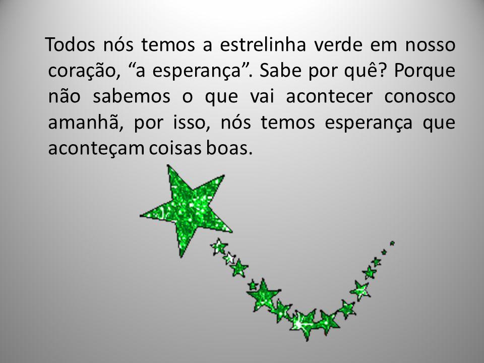 Todos nós temos a estrelinha verde em nosso coração, a esperança