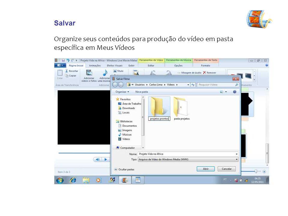 Salvar Organize seus conteúdos para produção do vídeo em pasta específica em Meus Vídeos
