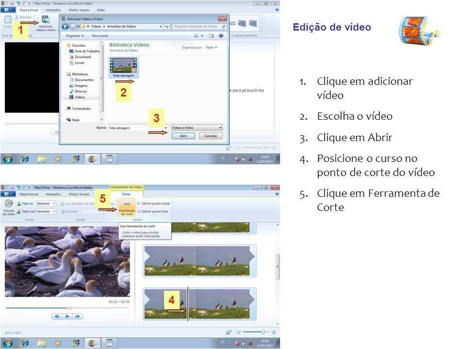 Clique em adicionar vídeo Escolha o vídeo Clique em Abrir