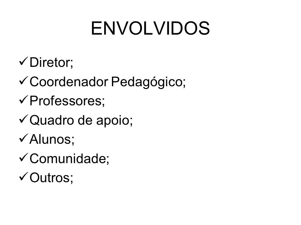 ENVOLVIDOS Diretor; Coordenador Pedagógico; Professores;