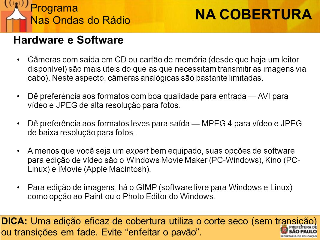 NA COBERTURA Hardware e Software Programa Nas Ondas do Rádio