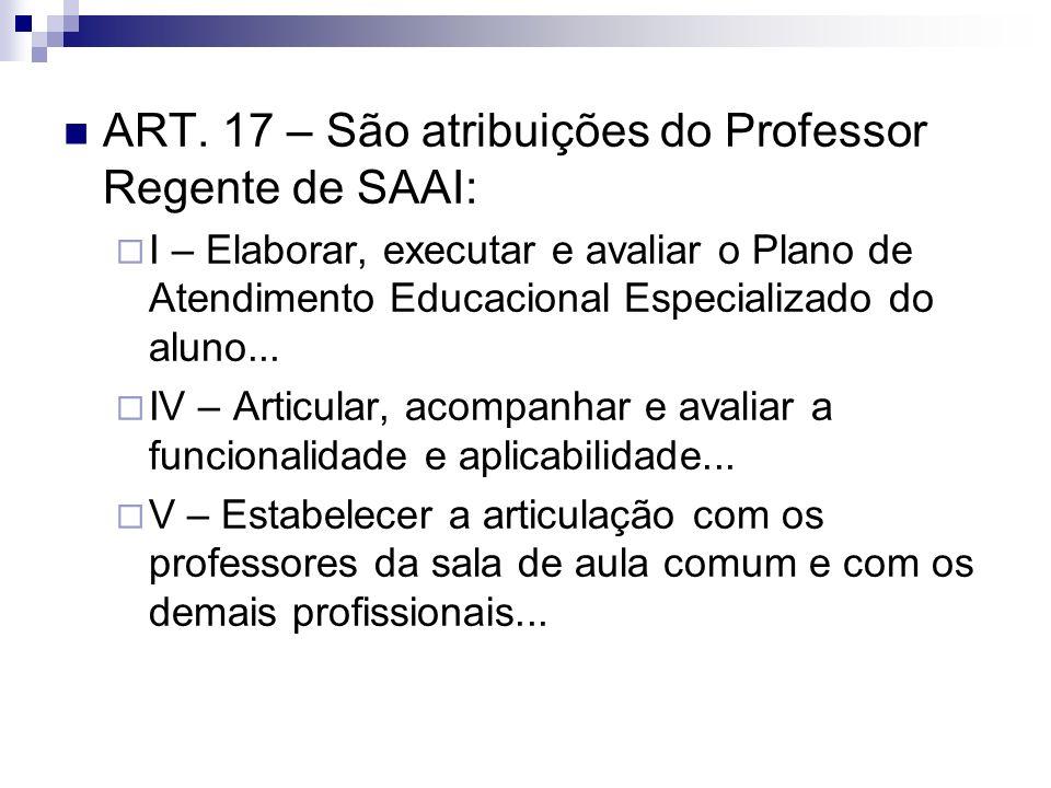 ART. 17 – São atribuições do Professor Regente de SAAI: